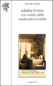 Libro Adolphe Ferrière e les oubliés della Scuola attiva in Italia Gabriella D'Aprile