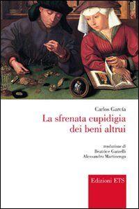 Foto Cover di La sfrenata cupidigia dei beni altrui, Libro di Carlos Garcia, edito da ETS