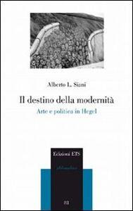 Libro Il destino della modernità. Arte e politica in Hegel Alberto L. Siani