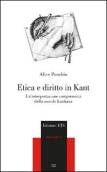 Etica e diritto in Kant. Un'interpretazione comprensiva della morale kantiana - Alice Ponchio - copertina