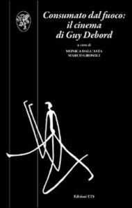 Libro Consumato dal fuoco. Il cinema di Guy Debord