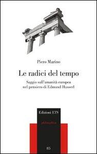 Foto Cover di Le radici del tempo. Saggio sull'umanità europea nel pensiero di Edmund Husserl, Libro di Piero Marino, edito da ETS