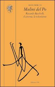 Libro Mulini del Po. Riccardo Bacchelli, il cinema, la televisione Silvia Moretti