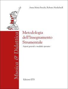 Foto Cover di Metodologia dell'insegnamento strumentale. Aspetti generali e modalità operative, Libro di Anna M. Freschi,Roberto Neulichedl, edito da ETS