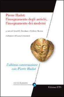 Pierre Hadot: l'insegnamento degli antichi, l'insegnamento dei moderni - copertina