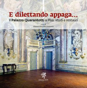 Libro E dilettando appaga... Il Palazzo Quarantotti a Pisa: studi e restauri