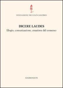Libro Dicere laudes. Elogio, comunicazione, creazione del consenso. Atti del Convegno internazionale