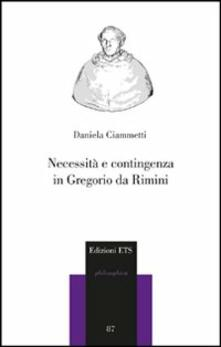 Necessità e contingenza in Gregorio da Rimini - Daniela Ciammetti - copertina