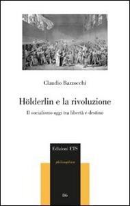 Libro Hölderlin e la rivoluzione. Il socialismo oggi tra libertà e destino Claudio Bazzocchi