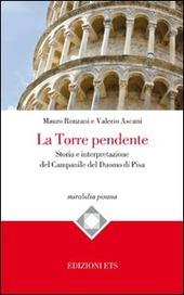 La torre pendente. Storia e interpretazione del campanile del Duomo di Pisa