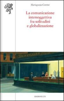 La comunicazione intersoggettiva fra solitudini e globalizzazione - M. Grazia Contini - copertina