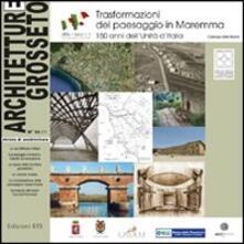 Architetture Grosseto (2011). Vol. 14: Trasformazione del paesaggio in Maremma. 150 anni dell'Unità d'Italia. Catalogo della mostra. - copertina