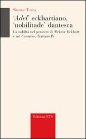Adel' eckhartiano, «nobilitate» dantesca. La nobilta nel pensiero di Meister Eckhart e nel «Convivio», Trattato IV