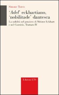 Adel' eckhartiano, «nobilitate» dantesca. La nobiltà nel pensiero di Meister Eckhart e nel «Convivio», Trattato IV - Turco Simone - wuz.it