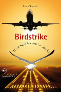 Libro Birdstrike. Il conflitto tra aerei e uccelli Luca Sensale
