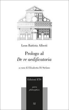 Prologo al «De re aedificatoria». Testo latino a fronte - Leon Battista Alberti - copertina