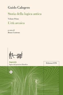Storia della logica antica. Vol. 1: L'età arcaica. - Guido Calogero - copertina