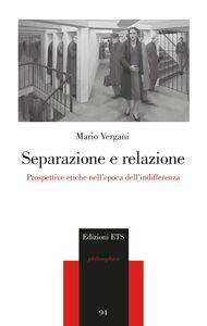 Libro Separazione e relazione. Prospettive etiche nell'epoca dell'indifferenza Mario Vergani