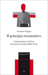 Il principio ricostruttivo. Comunicazione ed etica nel pensiero di Jean-Marc Ferry