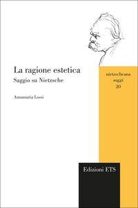 Libro La ragione estetica. Saggio su Nietzsche Annamaria Lossi
