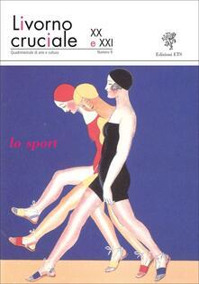 Livorno cruciale XX e XXI. Quadrimestrale di arte e cultura. Vol. 9: Lo sport. - copertina