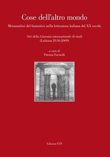 Cose dell'altro mondo. Metamorfosi del fantastico nella letteratura italiana del XX secolo. Atti della giornata internazionale di studi (Lubiana 29 ottobre 2009) - copertina