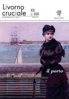 Livorno cruciale XX e XXI. Quadrimestrale di arte e cultura. Vol. 10: Il porto. - copertina