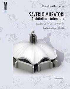 Libro Saverio Muratori. Architetture interrotte. Ediz. italiana e inglese. Con CD-ROM Massimo Gasperini