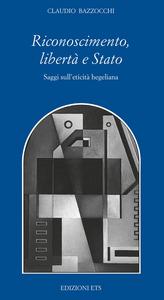 Libro Riconoscimento, libertà e Stato. Saggi sull'eticità hegeliana Claudio Bazzocchi