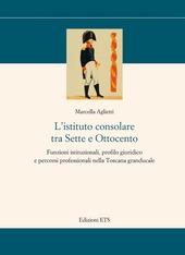 L' istituto consolare tra sette e ottocento. Funzioni istituzionali, profilo giuridico e percorsi professionali nella Toscana granducale