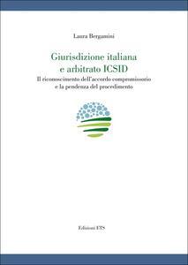 Giurisdizione italiana e arbitrato Icsid. Il riconoscimento dell'accordo compromissorio e la pendenza del procedimento