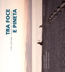 Tra foce e pineta. Volti, paesaggi e parole dal litorale pisano - Marco Malvaldi,Nicola Ughi,Cristina Barsantini - copertina
