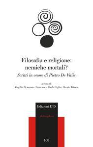 Libro Filosofia e religione: nemiche mortali? Scritti in onore di Pietro de Vitiis