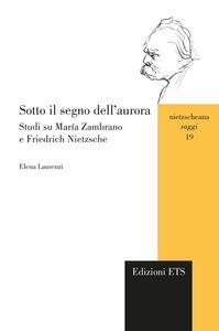Sotto il segno dell'aurora. Studi su María Zambrano e Friedrich Nietzsche
