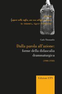 Libro Dalla parola all'azione: forme della didascaglia drammaturgica (1900-1930) Carlo Titomanlio