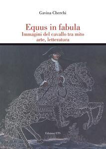 Equus in fabula. Immagini del cavallo tra mito, arte, letteratura