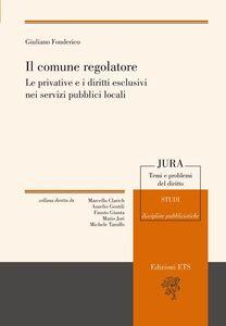 Foto Cover di Il comune regolatore. Le privative e i diritti esclusivi nei servizi pubblici locali, Libro di Giuliano Fonderico, edito da ETS