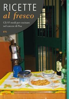 Ricette al fresco. Gli 85 modi per cucinare nel carcere di Pisa