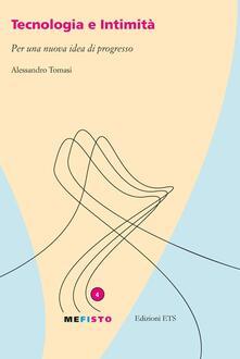 Tecnologia e intimità. Per una nuova idea di progresso - Alessandro Tomasi - copertina