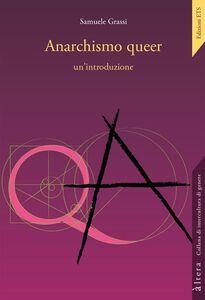 Foto Cover di Anarchismo queer: un'introduzione, Libro di Samuele Grassi, edito da ETS