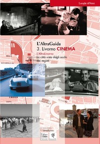 L' L' AltraGuida. Vol. 3: Livorno Cinema. La città vista dagli occhi dei registi. - Fasulo Serafino Lapi Massimo Bachini Anna L. - wuz.it