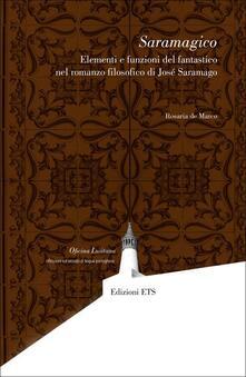 Saramagico. Elementi e funzioni del fantastico nel romanzo filosofico di Josè Saramago - Rosaria De Marco - copertina