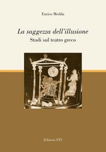 La saggezza dell'illusione. Studi sul teatro greco
