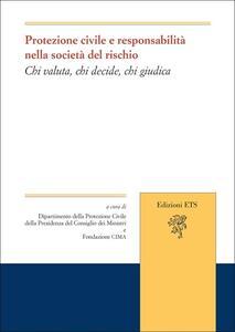 Protezione civile e responsabilità nella società del rischio. Chi valuta, chi decide, chi giudica