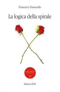 Libro La logica della spirale Francesco Tornesello
