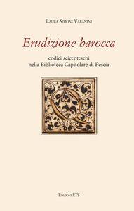 Libro Erudizione barocca. Codici seicenteschi nella biblioteca capitolare di Pescia