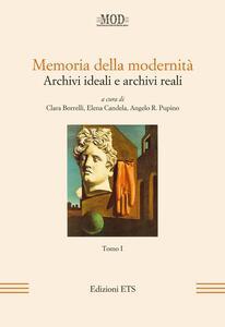 Memoria della modernità. Archivi ideali e archivi reali. Vol. 1