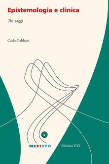 Epistemologia e clinica. Tre saggi - Carlo Gabbani - copertina