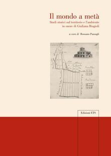 Festivalshakespeare.it Il mondo a metà. Studi storici sul territorio e l'ambiente in onore di Giuliana Biagioli Image