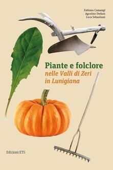 Piante e folclore nella valli di Zeri in Lunigiana - Fabiano Camangi,Agostino Stefani,Luca Sebastiani - copertina